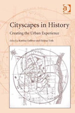 Cityscapes in History : Creating the Urban Experience