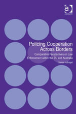Policing Cooperation Across Borders : Comparative Perspectives on Law Enforcement within the EU and Australia - Saskia Hufnagel