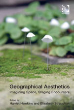 Geographical Aesthetics : Imagining Space, Staging Encounters