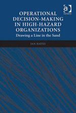 Operational Decision-making in High-hazard Organizations : Drawing a Line in the Sand - Jan, Assoc Prof Hayes
