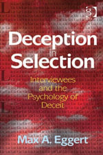 Deception in Selection : Interviewees and the Psychology of Deceit - Max  A. Eggert