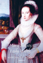 Mary Sidney, Lady Wroth : Essays on England's First Notorious Professional W... - Margaret  P. Hannay
