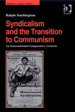 Syndicalism and the Transition to Communism : An International Comparative Analysis - Ralph Darlington