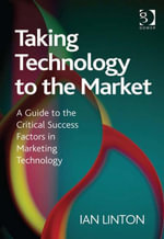 Taking Technology to the Market : A Guide to the Critical Success Factors in Marketing Technology - Ian Linton