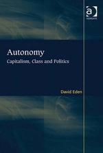 Autonomy : Capitalism, Class and Politics - David, Mr Eden