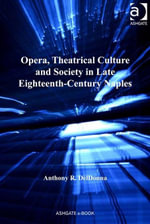 Opera, Theatrical Culture and Society in Late Eighteenth-Century Naples - Anthony R, Dr DelDonna