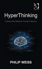 HyperThinking : Creating a New Mindset for the Age of Networks - Philip, Mr Weiss