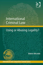 International Criminal Law : Using or Abusing Legality? - Edwin Bikundo