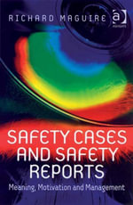 Safety Cases and Safety Reports : Meaning, Motivation and Management - Richard, Mr Maguire