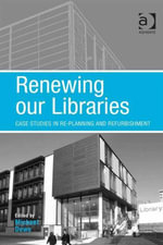 Renewing our Libraries : Case Studies in Re-planning and Refurbishment