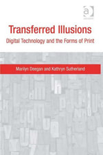 Transferred Illusions : Digital Technology and the Forms of Print - Kathryn, Professor Sutherland
