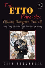 The ETTO Principle : Efficiency-Thoroughness Trade-Off: Why Things That Go Right Sometimes Go Wrong - Erik Hollnagel