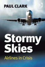 Stormy Skies : Airlines in Crisis - Paul Clark