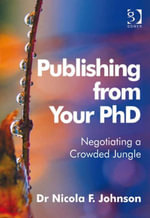 Publishing from Your PhD : Negotiating a Crowded Jungle - Nicola F, Dr Johnson