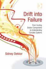 Drift into Failure : From Hunting Broken Components to Understanding Complex Systems - Sidney, Professor Dekker