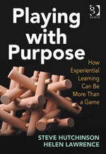 Playing with Purpose : How Experiential Learning Can Be More Than a Game - Helen Rachel, Dr Lawrence
