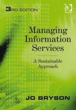 Managing Information Services : A Sustainable Approach - Jo, Ms Bryson
