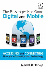The Passenger Has Gone Digital and Mobile : Accessing and Connecting Through Information and Technology - Nawal K. Taneja