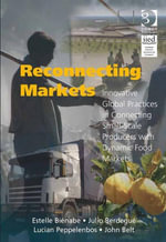 Reconnecting Markets : Innovative Global Practices in Connecting Small-Scale Producers with Dynamic Food Markets