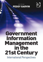 Government Information Management in the 21st Century : International Perspectives