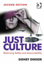 Just Culture : Balancing Safety and Accountability - Sidney, Professor Dekker