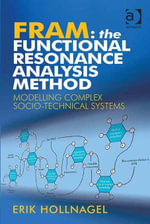 FRAM : The Functional Resonance Analysis Method: Modelling Complex Socio-technical Systems - Erik, Professor Hollnagel