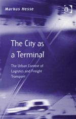 The City as a Terminal : The Urban Context of Logistics and Freight Transport - Markus, Professor Hesse
