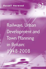 Railways, Urban Development and Town Planning in Britain : 1948-2008 - Russell, Dr Haywood