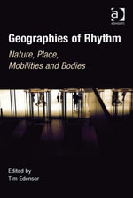 Geographies of Rhythm : Nature, Place, Mobilities and Bodies