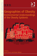 Geographies of Obesity : Environmental Understandings of the Obesity Epidemic