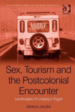 Sex, Tourism and the Postcolonial Encounter : Landscapes of Longing in Egypt - Jessica Jacobs