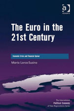 The Euro in the 21st Century : Economic Crisis and Financial Uproar - María, Dr Lorca-Susino