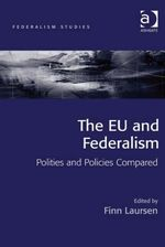 The EU and Federalism : Polities and Policies Compared