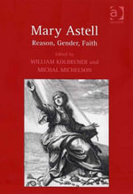 Mary Astell : Reason, Gender, Faith
