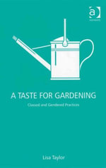 A Taste for Gardening : Classed and Gendered Practices -  Taylor