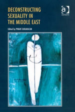 Deconstructing Sexuality in the Middle East : Challenges and Discourses