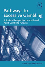 Pathways to Excessive Gambling : A Societal Perspective on Youth and Adult Gambling Pursuits -  Fabiansson