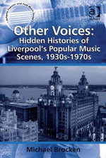 Other Voices : Hidden Histories of Liverpool's Popular Music Scenes, 1930s-1970s - Michael, Dr Brocken