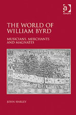 The World of William Byrd : Musicians, Merchants and Magnates -  Harley