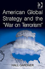 American Global Strategy and the 'War on Terrorism' - Hall Gardner