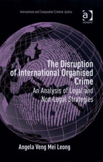 The Disruption of International Organised Crime : An Analysis of Legal and Non-Legal Strategies - Angela Veng Mei Leong