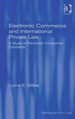 Electronic Commerce and International Private Law : A Study of Electronic Consumer Contracts - Lorna E, Ms Gillies