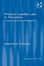 Product Liability Law in Transition : A Central European Perspective - Magdalena, Dr Tulibacka