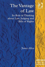 The Vantage of Law : Its Role in Thinking about Law, Judging and Bills of Rights - James Allan