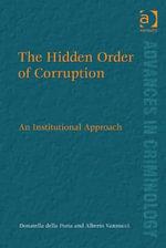 The Hidden Order of Corruption : An Institutional Approach - Donatella  della Porta