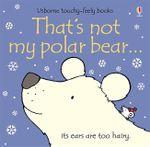 That's Not My Polar Bear : That's Not My... - Fiona Watt