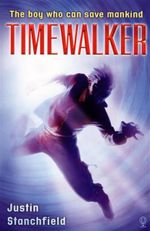 Timewalker : The Boy Who Can Save Mankind - Justin Stanchfield