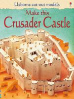 Make This Crusader Castle - Iain Ashman