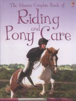 Complete Book of Riding and Pony Care : Usborne Reference Ser. - Gill Harvey