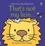 That's Not My Lion : That's Not My... - Fiona Watt